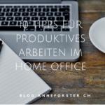10 Tipps für produktives Arbeiten im Home Office