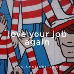 I love my job, again! – 5 Tipps, um die Liebe zum eigenen Job wieder zu finden